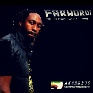 FARWORD! The Mixtape (Vol. 1) by DJ AKWERIUS (Afro Roots Hop Mix - Conscious Ragga/Roots/Dub)