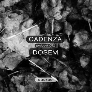 Cadenza Podcast   052 - Dosem (Source)