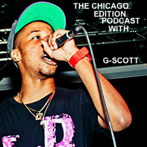 THE CHICAGO EDITION PODCAST WITH G-SCOTT