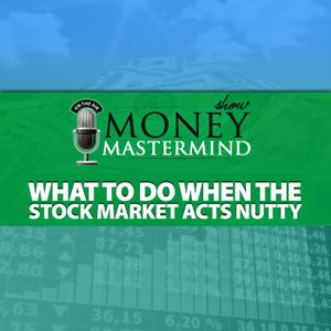 MMS061: What to Do When the Stock Market Goes Down