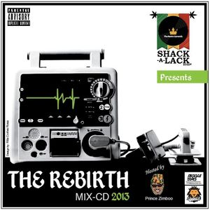 Shack-A-Lack- The Rebirth Mix-CD 2013 hosted by PRINCE ZIMBOO