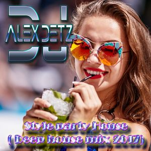 DJ Alex Detz - Style party House ( Deep house mix 2017)