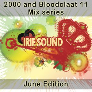 June Edition of Irie Sound's 2000 and Bl**dclaat 11 Mix series