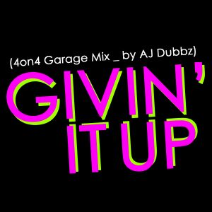 Givin' It Up (4on4 Garage mix)