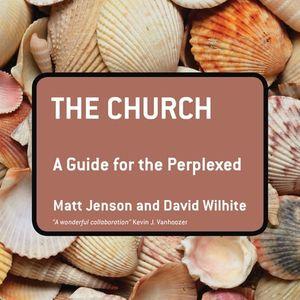 Matt Jenson   The Church: A Guide for the Perplexed