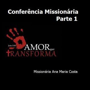 Conferência Missionária Amor Que Transforma - Parte 1