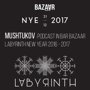 Mushtukov - PRE - ORDER podcast In BAR BAZAAR LABYRINTH  New Year 2016 - 2017