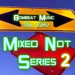 Mixed Not Series 2 (Slow Jamz) - Bombeat Music
