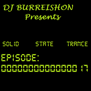 BURREISHON Presents... Solid State Trance - Episode 17