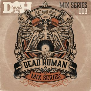Dead Human presents...Mix Series 003