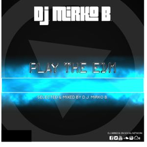 PLAY THE EDM by D.J. MIRKO B.