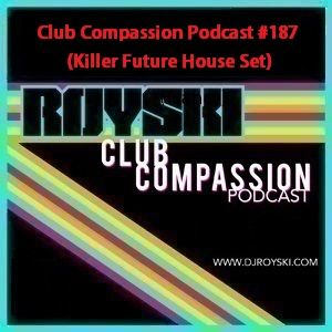Club Compassion Podcast #187 (Killer Future House Set) - Royski