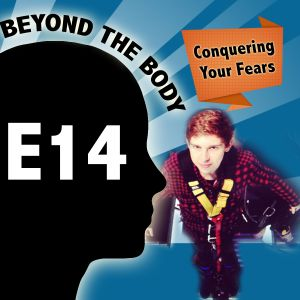 BEYOND THE BODY #14 - CONQUER YOUR FEARS