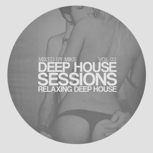 Mike - Deep House Session (VOL 03)