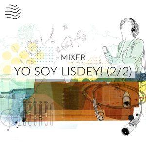 Mixer | Yo soy Lisdey! (2/2)
