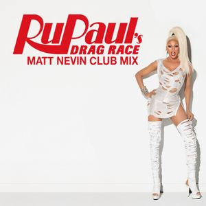 RuPaul's Drag Race - Matt Nevin Club Mix