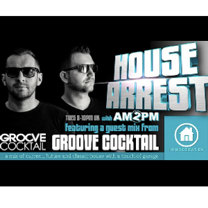 HOUSE ARREST with AM2PM on HOUSEBEAT RADIO EP.25 - GUEST MIX BY GROOVE COCKTAIL (TASTE THE MUSIC)