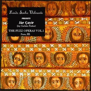 JÀR ÇAYÌR- THE FUZZ OPERAS Vol. 1 Part III