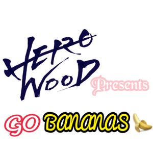 "Hero-Wood Presents ""GO BANANAS"" #4"