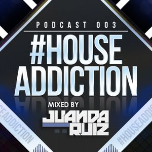 #HouseAddiction PODCAST 003 - JuandaRuiz