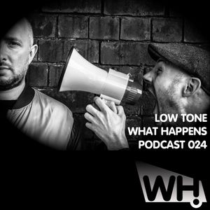 Low Tone (UK) - What Happens Podcast 024