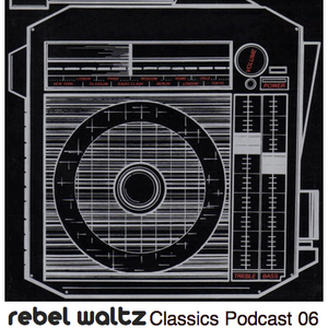 Rebel Waltz Classics Podcast 06