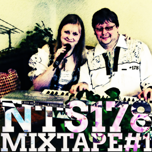 NTS178 MIXTAPE №1 (2015 Deluxe Edition)