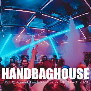 Handbag House - Live @ Tunnel, Leeds (14th March 2020)