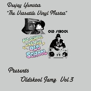Oldskool Jamz Vol 3 Mixed by Deejay Yemster