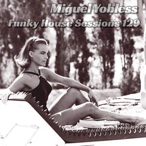 Miguel Yobless - Funky House Sessions 129