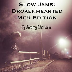 Slow Jams (Brokenhearted Men Edition)