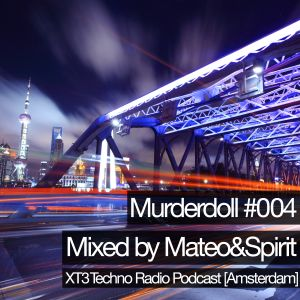 Murderdoll #004 Mixed by Mateo & Spirit - XT3 Techno Radio Podcast (Amsterdam)