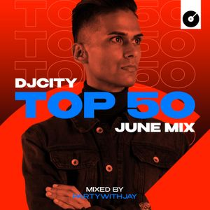 PARTYWITHJAY: DJcity Top 50 June Mix