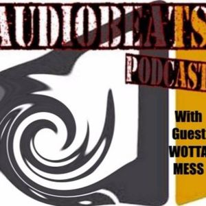 Wotta Mess @ Audiobeats Podcast