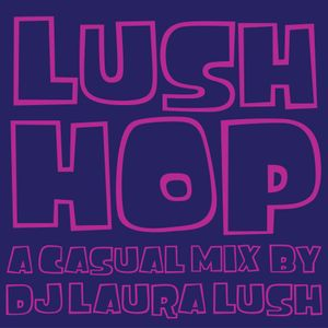 Lush Hop by DJ Laura Lush