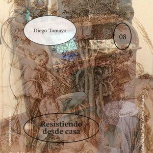Resistiendo desde Casa #008 / Diego Tamayo