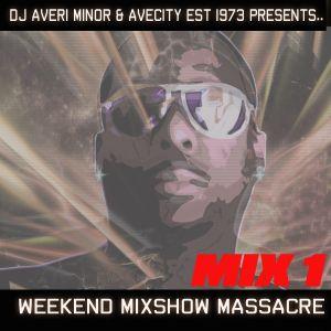 DJ Averi Minor - Weekend Mixshow Massacre Mix 1
