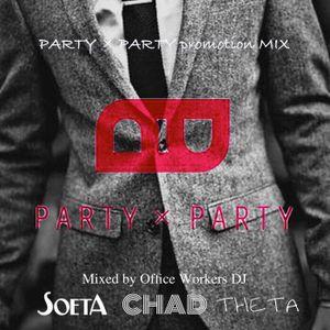 PARTY×PARTY Exclusive MIX (DJ SOETA, THETA, CHAD)