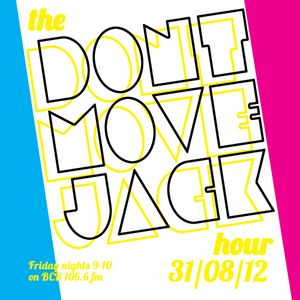 The Dont Move Jack Hour 31/08/12