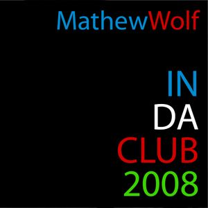 Dj Mathew Wolf - In Da Club 2008
