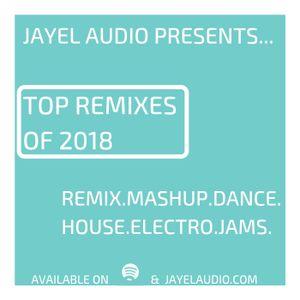 JayeL Audio's Top Remixes of 2018 (DJ Mix)