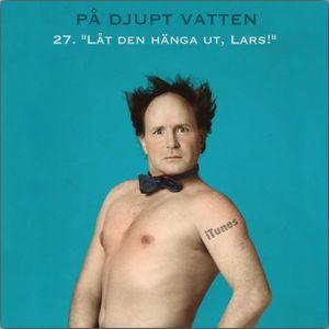 """27. """"Låt den hänga ut, Lars!"""""""