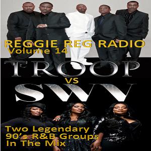 LISTEN ON SOUNDCLOUD - #DJREGGIEMASON on soundcloud Troop vs. SWV - Reggie Reg Radio Volume 14