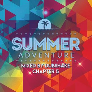Summer Adventure Chapter 5 (Funky Waves) mixed by Dubshake (July 2017)