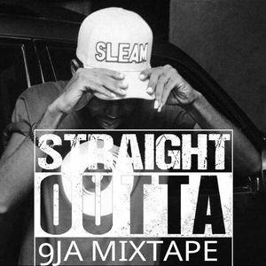 Straight outta 9ja mixtape by the impekable Dj Sleam
