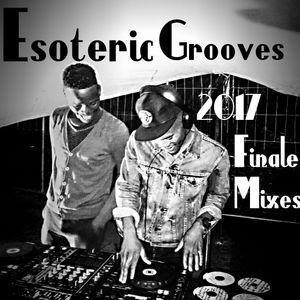 Esoteric Groove Sessions Presents 2017 Finale Mixes_(Mixed by Lablack) #Finale