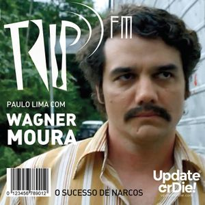 TRIP FM (Reprise Wagner Moura)