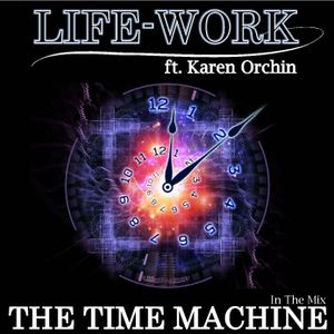 Life-Work Ft. Karen Orchin - THE TIME MACHINE MEGAMIX
