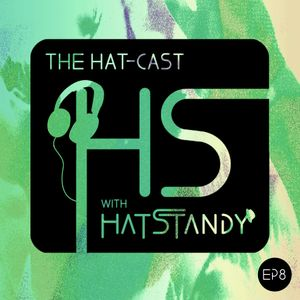 The Hat-cast with HatStandy Ep8