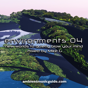 Environments 04 - new worlds to quietly blow your mind mixed by Mike G